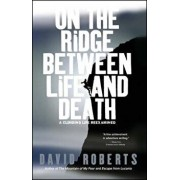 On the Ridge Between Life and Death: A Climbing Life Reexamined, Paperback/David Roberts
