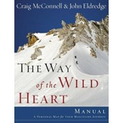 The Way of the Wild Heart Manual: A Personal Map for Your Masculine Journey, Paperback/John Eldredge