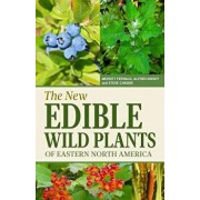 The New Edible Wild Plants of Eastern North America: A Field Guide to Edible (and Poisonous) Flowering Plants, Ferns, Mushrooms and Lichens, Paperback/Steve W. Chadde