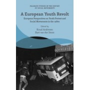 A European Youth Revolt: European Perspectives on Youth Protest and Social Movements in the 1980s