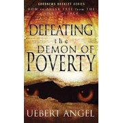 Defeating the Demon of Poverty: How to Break Free from the Spirit of Lack, Paperback/Angel Uebert