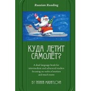 Russian Reading. Where Does the Plane Fly?: A Dual Language Book for Intermediate and Advanced Readers Focusing on Verbs of Motion and Much More., Paperback/Tatiana Mikhaylova