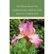 Gardening Notes for South Carolina: A Garden Book for Zone 7-B, 8-A, Paperback/Columbia Garden Club