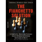 The Fianchetto Solution: A Complete Solid and Flexible Chess Opening Repertoire E. Neiman S. Shocker