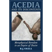 Acedia and Its Discontents: Metaphysical Boredom in an Empire of Desire, Paperback/R. J. Snell