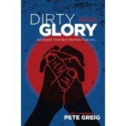 Dirty Glory: Go Where Your Best Prayers Take You, Paperback