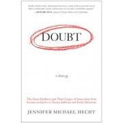 Doubt: A History: The Great Doubters and Their Legacy of Innovation from Socrates and Jesus to Thomas Jefferson and Emily Dickinson, Paperback