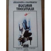 Bucuria Trecutului - Alexandru Munteanu
