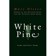 White Pine: Poems and Prose Poems, Paperback/Mary Oliver