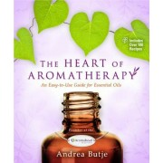 The Heart of Aromatherapy: An Easy-To-Use Guide for Essential Oils, Paperback