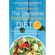 The Complete Mediterranean Diet: Everything You Need to Know to Lose Weight and Lower Your Risk of Heart Disease... with 500 Delicious Recipes, Paperback