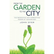 From the Garden to the City: The Redeeming and Corrupting Power of Technology, Paperback