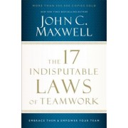 The 17 Indisputable Laws of Teamwork: Embrace Them and Empower Your Team, Paperback