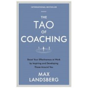 The Tao of Coaching: Boost Your Effectiveness at Work by Inspiring and Developing Those Around You, Paperback