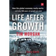 Life After Growth - How the Global Economy Really Works - and Why 200 Years of Growth are Over (Morgan Tim)(Paperback) (9780857195531)