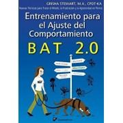 Entrenamiento Para El Ajuste del Comportamiento Bat 2.0: Nuevas Tecnicas Para Tratar El Miedo, La Frustracion y La Agresividad En Perros (Spanish), Paperback/Grisha Stewart Ma