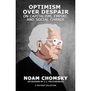 Optimism Over Despair: On Capitalism, Empire, and Social Change, Paperback/Noam Chomsky