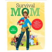 Survival Mom: How to Prepare Your Family for Everyday Disasters and Worst-Case Scenarios, Paperback
