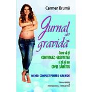 Jurnal de gravida. Cum sa-ti controlezi greutatea si sa ai un copil sanatos/Carmen Bruma