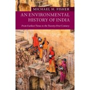 An Environmental History of India: From Earliest Times to the Twenty-First Century, Paperback/Michael H. Fisher