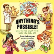 Anything's Possible!: What Do You Want to Be When You Grow Up?, Paperback