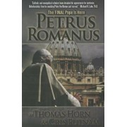 Petrus Romanus: The Final Pope Is Here, Paperback/Thomas Horn