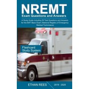 NREMT Exam Questions and Answers 2019-2020: A Study Guide including 50 Test Questions and Answers for the EMT Basic Exam (National Registry of Emergen, Paperback/Ethan Rees