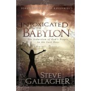Intoxicated with Babylon: The Seduction of God's People in the Last Days, Paperback