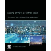 Social Impacts of Smart Grids: The Future of Smart Grids and Energy Market Design, Paperback/Wadim Strielkowski