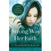 Strong Was Her Faith: Women of the New Testament, Paperback
