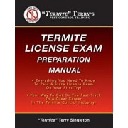 Termite Terry's Termite License Exam Preparation Manual: Everything You Need to Know to Pass a Termite License Exam on Your First Try!, Paperback/Termite Terry Singleton