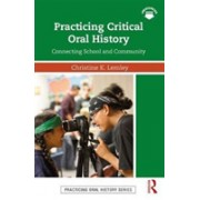 Practicing Critical Oral History - Connecting School and Community (Lemley Christine K.)(Paperback) (9781138299320)