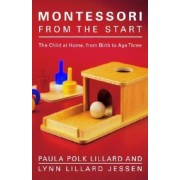 Montessori from the Start: The Child at Home, from Birth to Age Three, Paperback