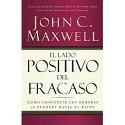 El Lado Positivo del Fracaso: Como Convertir Los Errores En Puentes Hacia El Exito, Paperback/John C. Maxwell