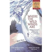Where the Wild Winds Are: Walking Europe's Winds from the Pennines to Provence, Paperback/Nick Hunt