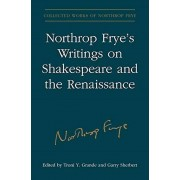 Northrop Fryes Writings on Shakespeare and the Renaissance par Frye & Northrop