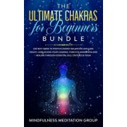 The Ultimate Chakras for Beginners Bundle: The Best Guide to Positive Energy Balancing and Gain Health, Unblocking Your Chakras, Third Eye Awakening a, Paperback/Mindfulness Meditation Group