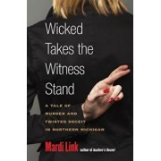 Wicked Takes the Witness Stand: A Tale of Murder and Twisted Deceit in Northern Michigan, Paperback/Mardi Link