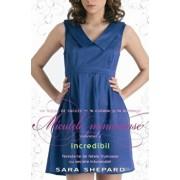 Incredibil, Micutele mincinoase, Vol. 4/Sara Shepard