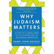 Why Judaism Matters: Letters of a Liberal Rabbi to His Children and the Millennial Generation, Paperback/John Rosove