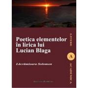 Poetica elementelor in lirica lui Lucian Blaga/Solomon Lacramioara