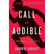 Call an Audible: Let My Pivot from Harvard Law to NFL Coach Inspire Your Transition, Paperback