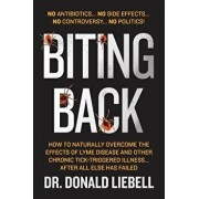 Biting Back: How to Naturally Overcome the Effects of Lyme Disease and Other Chronic Tick-Triggered Illness...After All Else Has Fa, Paperback/Dr Donald Liebell