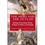 The Hero and the Outlaw: Building Extraordinary Brands Through the Power of Archetypes by Margaret Mark