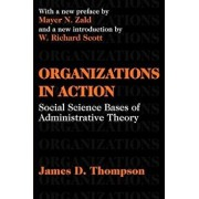 Organizations in Action: Social Science Bases of Administrative Theory/James D. Thompson