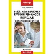 Pregatirea si realizarea evaluarii psihologice individuale. Norme, metodologie si proceduri