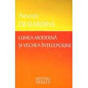 Lumea moderna si vechea intelepciune/Arnaud Desjardins