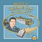 What If Higgins Had Given Up?: The Story of the WWII D-Day Boats, Paperback/Cathy Werling