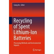 Recycling of Spent Lithium-Ion Batteries: Processing Methods and Environmental Impacts, Hardcover/Liang An