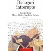 Dialoguri intrerupte corespondenta Mircea Eliade - Ioan Petru Culianu